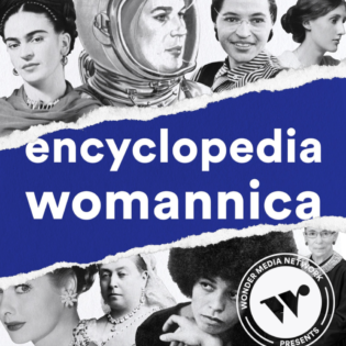 Encyclopedia Womannica famous females podcast